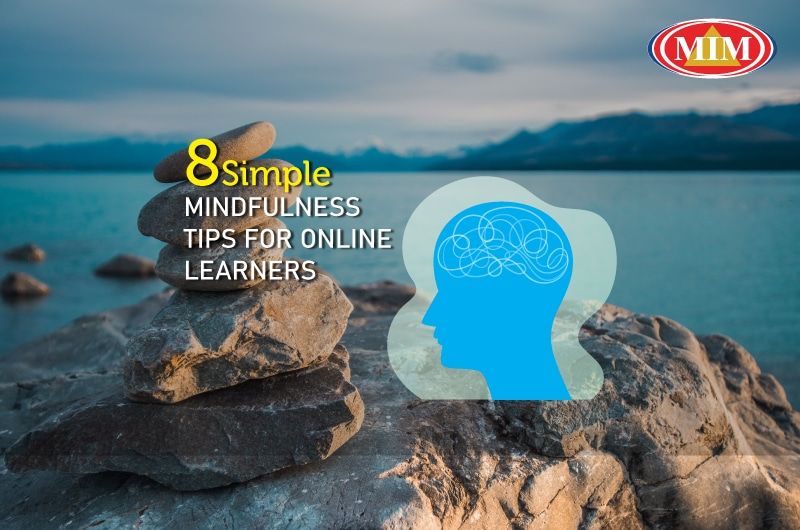 8 Simple Mindfulness Tips for Online Learners